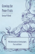 Growing the Pome Fruits - With Information on Growing Apples, Pears and Quince