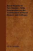 Rural Houses of Two Stories - With Information on the Architecture of Rural Houses and Cottages