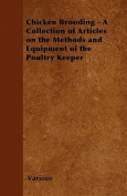 Chicken Brooding - A Collection of Articles on the Methods and Equipment of the Poultry Keeper