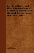 Breeds of Horses and Their Characteristics - Containing Extracts from Livestock for the Farmer and Stock Owner