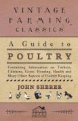A Guide to Poultry - Containing Information on Turkeys, Chickens, Geese, Housing, Health and Many Other Aspects of Poultry Keeping