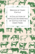 Breeds of Dairy Cattle - A Collection of Articles on Varieties of Cattle for the Dairy Farm