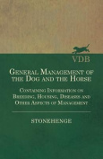 General Management of the Dog and the Horse - Containing Information on Breeding, Housing, Diseases and Other Aspects of Management