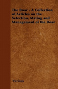 The Boar - A Collection of Articles on the Selection, Mating and Management of the Boar