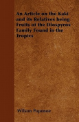 An Article on the Kaki and Its Relatives Being Fruits of the Diospyros Family Found in the Tropics