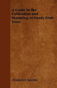 A Guide to the Cultivation and Manuring of Hardy Fruit Trees
