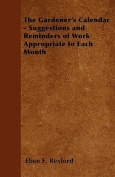 The Gardener's Calendar - Suggestions and Reminders of Work Appropriate to Each Month
