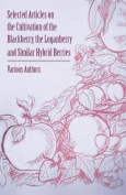 Selected Articles on the Cultivation of the Blackberry, the Loganberry and Similar Hybrid Berries