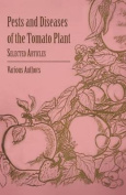Pests and Diseases of the Tomato Plant - Selected Articles