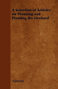 A Selection of Articles on Planning and Planting the Orchard