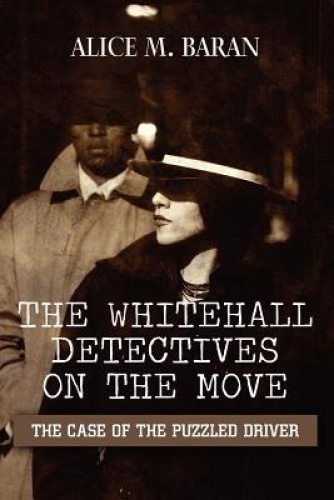 The Whitehall Detectives on the Move: The Case of the Puzzled Driver by Alice M