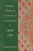 Education, Religion and the Discourse of Cultural Reform in Qajar Iran