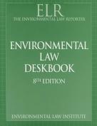 Environmental Law Reporter's Environmental Law Deskbook, 8th