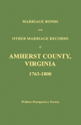 Marriage Bonds and Other Marriage Records of Amherst County, Virginia 1763 - 1800