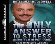 The Only Answer to Stress, Anxiety & Depression  : The Root Cause of All Disease [Audio]