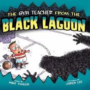 Gym Teacher from the Black Lagoon