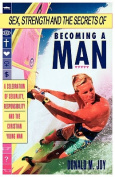 Sex, Strength and the Secrets of Becoming a Man