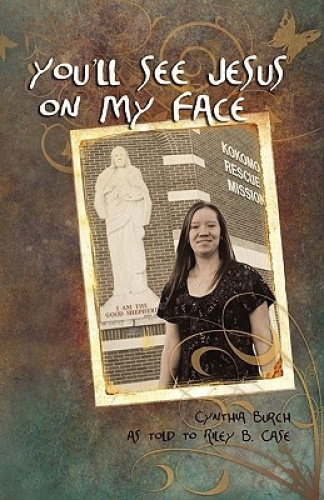 You'll See Jesus on My Face by Cynthia Burch.
