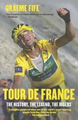 Tour De France: The History, The Legend, The Riders