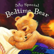 My Special Bedtime Bear. Claire Freedman, Daniel Howarth