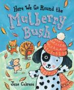 Here We Go Round the Mulberry Bush. Jane Cabrera