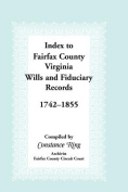 Index to Fairfax County, Virginia & Fiduciary Records, 1742-1855