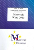 BSBITU201A Produce Simple Word Processed Documents with Word 2010