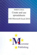 BSBITU202A Create and Use Spreadsheets with Excel 2010