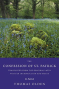The Confession of St. Patrick Translated from the Original Latin with an Introduction and Notes