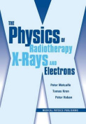 The Physics of Radiotherapy X-Rays and Electrons