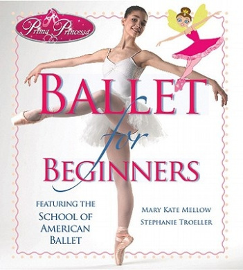 Prima Princessa Ballet for Beginners: Featuring the School of American Ballet