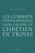 Les Combats Chevaleresques Dans L Uvre de Chretien de Troyes [FRE]