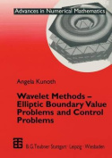 Wavelet Methods - Elliptic Boundary Value Problems and Control Problems
