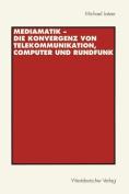 Mediamatik - die Konvergenz von Telekommunikation, Computer und Rundfunk [GER]