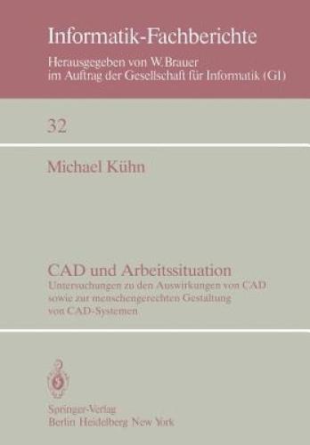 CAD und Arbeitssituation (Informatik-Fachberichte / Subreihe Kunstliche Intellig