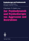 Zur Psychodynamik und Psychotherapie von Aggression und Destruktion  [GER]