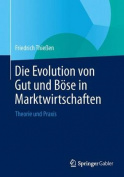 Die Evolution Von Gut Und Bose in Marktwirtschaften [GER]