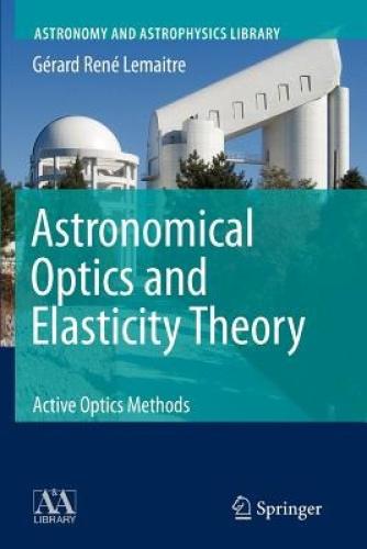 Astronomical Optics and Elasticity Theory: Active Optics Methods (Astronomy and