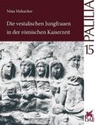 Die Vestalischen Jungfrauen in der Romischen Kaiserzeit [GER]