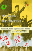 The Sickle and the Crescent Communists, Muslim League and India's Partition