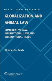 Globalization and Animal Law: Comparative Law, International Law and International Trade (Global Trade Law Series)