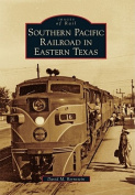 Southern Pacific Railroad in Eastern Texas