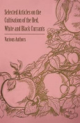 Selected Articles on the Cultivation of the Red, White and Black Currants