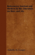 References, Ancient and Modern to the Literature on Beer and Ale