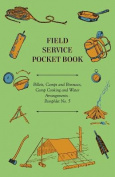 Field Service Pocket Book - Billets, Camps and Bivouacs, Camp Cooking and Water Arrangements - Pamphlet No. 5