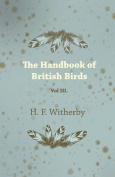 The Handbook of British Birds - Vol III.