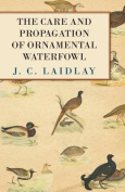 The Care and Propagation of Ornamental Waterfowl