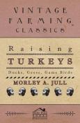 Raising Turkeys - Ducks, Geese, Game Birds
