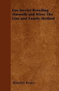 Fox-Terrier Breeding (Smooth and Wire) the Line and Family Method