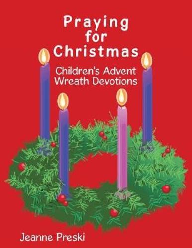 Praying for Christmas: Children's Advent Wreath Devotions by Jeanne Preski.